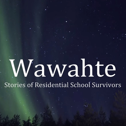Wawahte - Stories of Residential School Survivors